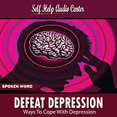 Play & Download Defeat Depression Ways to Cope With Depression by Self Help Audio Center | Napster