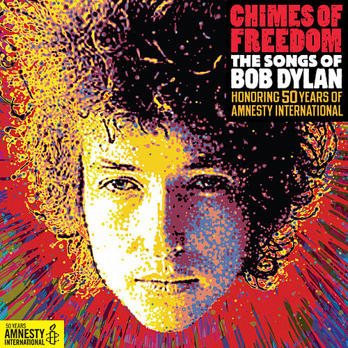 Play & Download Chimes Of Freedom: The Songs Of Bob Dylan Honoring 50 Years Of Amnesty International by Various Artists | Napster