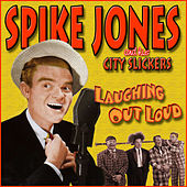 Laughing Out Loud by Spike Jones And His City Slickers
