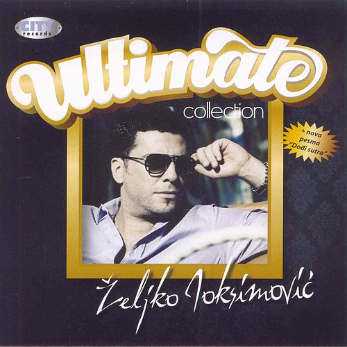 Play & Download Ultimate Collection by Zeljko Joksimovic | Napster