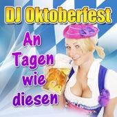Play & Download An Tagen wie diesen by DJ Oktoberfest | Napster