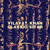 Classic Sitar (Remastered) by Vilayat Khan