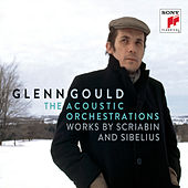 Play & Download Glenn Gould - The Acoustic Orchestrations - Works by Scriabin and Sibelius by Glenn Gould | Napster