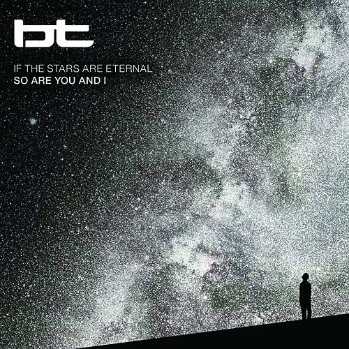 Play & Download If the Stars Are Eternal So Are You and I by BT | Napster