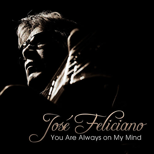 Play & Download You Are Always on My Mind - Single by Jose Feliciano | Napster