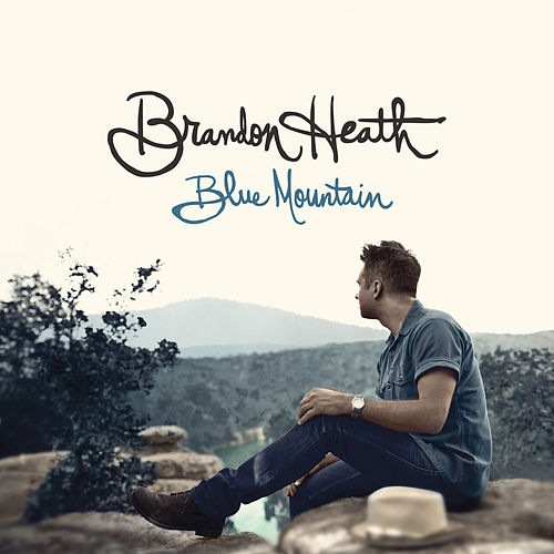Play & Download Blue Mountain by Brandon Heath | Napster