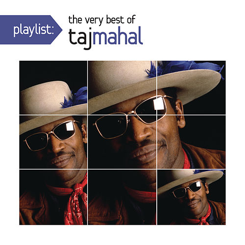 Playlist: The Very Best Of Taj Mahal by Taj Mahal