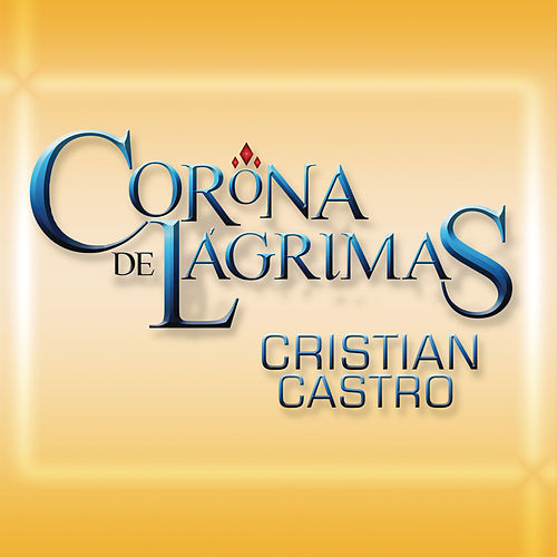 Play & Download Corona De Lágrimas by Cristian Castro | Napster