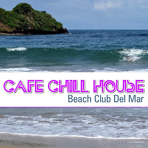 Cafe' Chill House - Beach Club del Mar by Various Artists