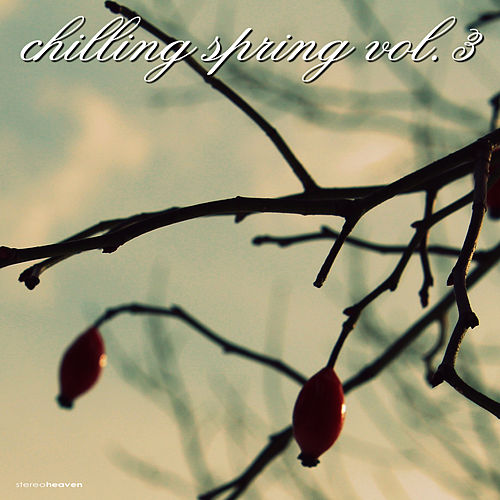 Play & Download Chilling Spring, Vol. 3 by Various Artists | Napster