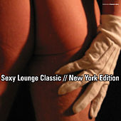 Play & Download Sexy Lounge Classic // New York Edition by Various Artists | Napster