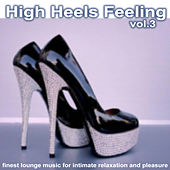 Play & Download High Heels Feeling, Vol. 3 - Finest Lounge Music for Intimate Relaxation and Pleasure by Various Artists | Napster