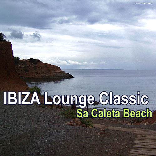 Play & Download Ibiza Lounge Classic - Sa Caleta Beach by Various Artists | Napster