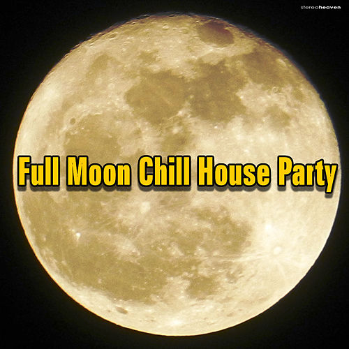 Full Moon Chill House Party by Various Artists