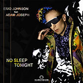No Sleep Tonight by Eriq Johnson
