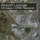 Play & Download Airport Lounge Chicago | ORD Session by Various Artists | Napster