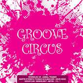 Play & Download Groove Circus, Vol. 1 by Various Artists | Napster