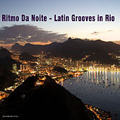 Play & Download Ritmo Da Noite: Latin Grooves in Rio by Various Artists | Napster