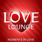 Love Lounge - Moments In Love by Various Artists