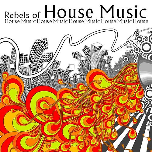 Play & Download Rebels Of House Music by Various Artists | Napster
