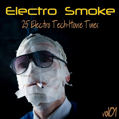 Play & Download Electro Smoke Vol.1 - 25 Electro Techhouse Tunes by Various Artists | Napster