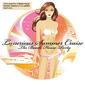 Luxurious Summer Cruise - The Beach House Party by Various Artists
