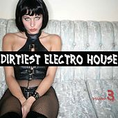 Play & Download Dirtiest Electro House Vol. 3 by Various Artists | Napster