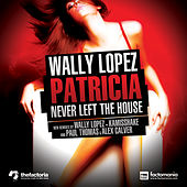 Patricia Never Left The House by Wally Lopez