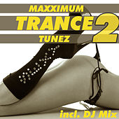 Play & Download Maxximum Trance Tunez 2 (incl. DJ Mix) by Various Artists | Napster
