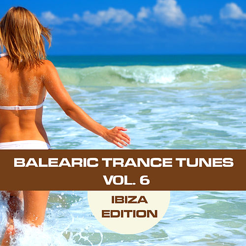 Balearic Trance Tunes Vol. 6 - Ibiza Edition by Various Artists