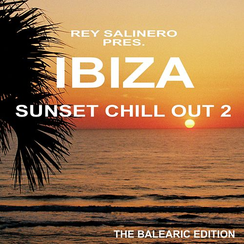 Play & Download Rey Salinero pres. Ibiza Sunset Chill Out 2 by Various Artists | Napster