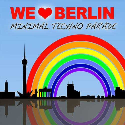 Play & Download We Love Berlin 1.2 - Minimal Techno Parade by Various Artists | Napster