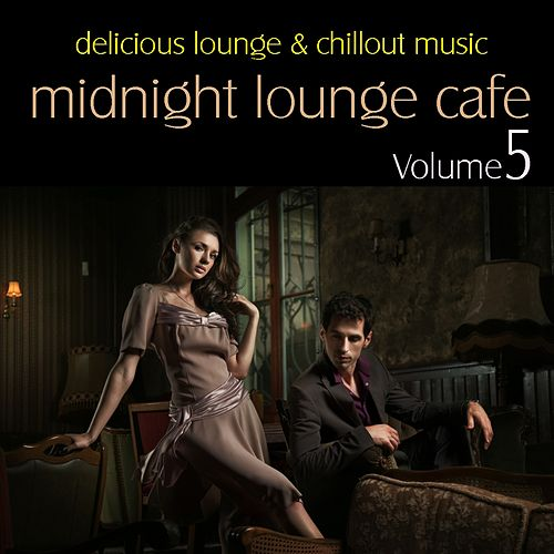 Midnight Lounge Cafe Vol. 5 - Delicious Lounge & Chillout Music by Various Artists