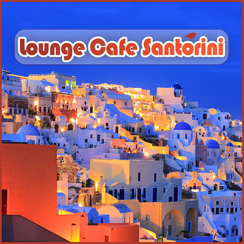 Play & Download Lounge Cafe Santorini by Various Artists | Napster