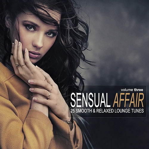 Play & Download Sensual Affair Vol. 3 - 25 Smooth & Relaxed Lounge Tunes by Various Artists | Napster