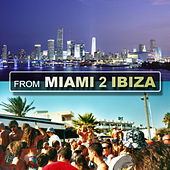 From Miami 2 Ibiza by Various Artists