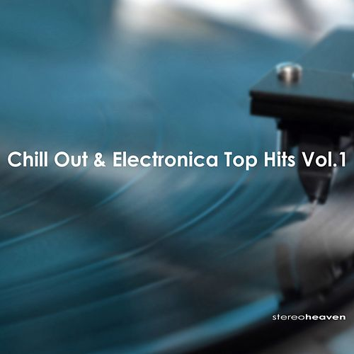 Stereoheaven Pres. Chill-Out & Electronica Top Hits Vol. 1 by Various Artists