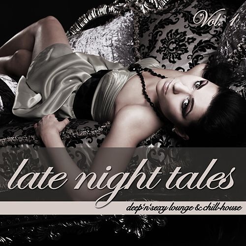 Play & Download Late Night Tales Vol. 1 - Deep'n'Sexy Lounge & Chill-House by Various Artists | Napster