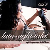 Play & Download Late Night Tales Vol. 3 - Deep'n'Sexy Lounge & Chill-House by Various Artists | Napster