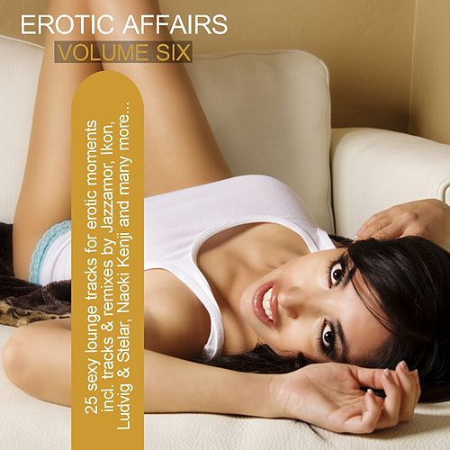 Play & Download Erotic Affairs Vol. 6 - Sexy Lounge Tracks For Erotic Moments by Various Artists | Napster
