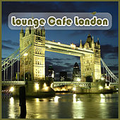 Play & Download Lounge Cafe London by Various Artists | Napster