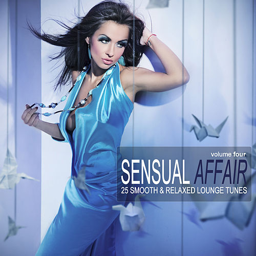 Play & Download Sensual Affair Vol. 4 - 25 Smooth & Relaxed Tunes by Various Artists | Napster