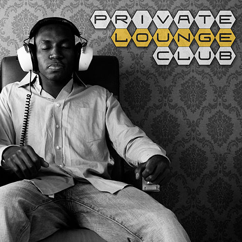 Play & Download Private Lounge Club by Various Artists | Napster