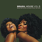 Play & Download Brasil House Vol. 6 - Selected House Sounds From The Copa by Various Artists | Napster