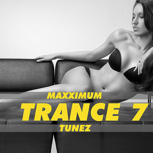 Play & Download Maxximum Trance Tunez, Vol. 7 by Various Artists | Napster