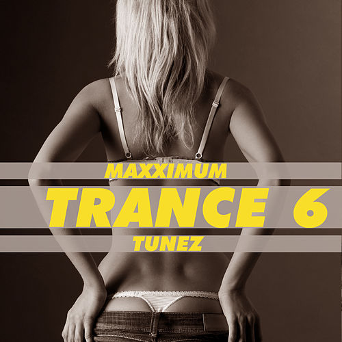 Maxximum Trance Tunez 6 by Various Artists