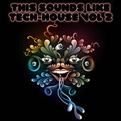 This Sounds Like Tech-House Vol. 2 by Various Artists