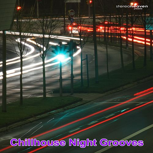 Play & Download Stereoheaven Pres. Chillhouse Night Grooves by Various Artists | Napster