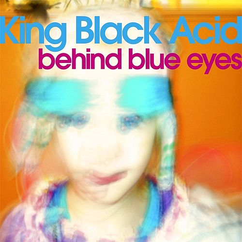Play & Download Behind Blue Eyes by King Black Acid | Napster