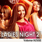 Play & Download Ladies Night 2 - Volume House by Various Artists | Napster